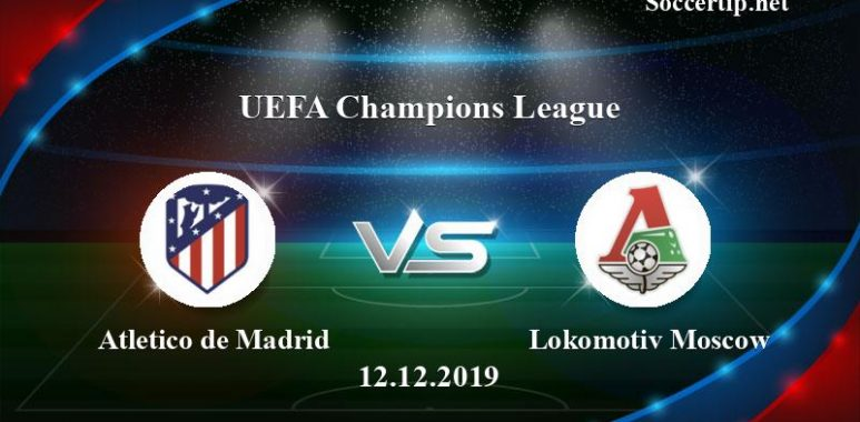 Atletico de Madrid vs Lokomotiv Moscow Prediction, Betting Tips –  12/12/2019