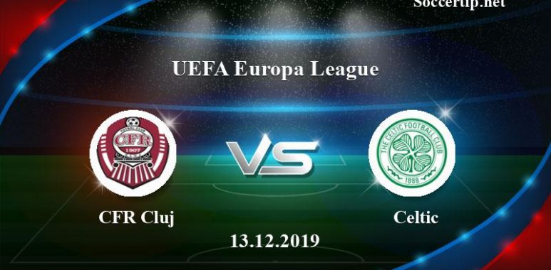 CFR Cluj vs Celtic Prediction, Betting Tips –  13/12/2019