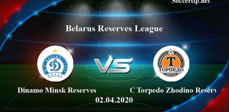 Dinamo Minsk Reserves vs FC Torpedo Zhodino Reserve Prediction, Betting Tips –  02/04/2020