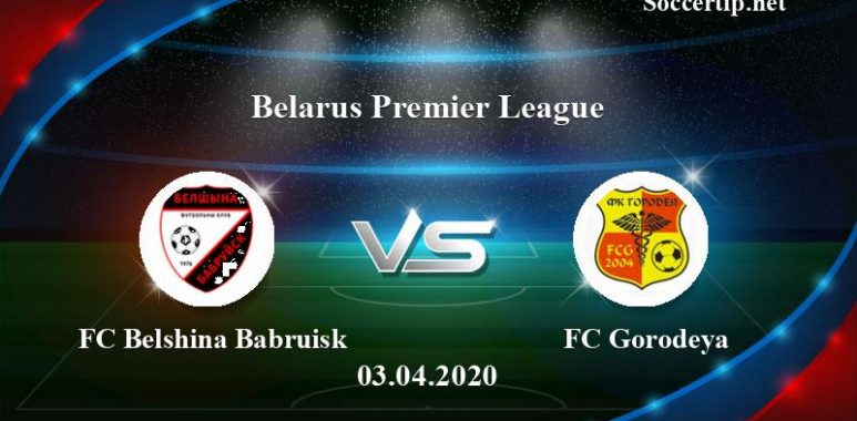 FC Belshina Babruisk vs FC Gorodeya Prediction, Betting Tips –  03/04/2020
